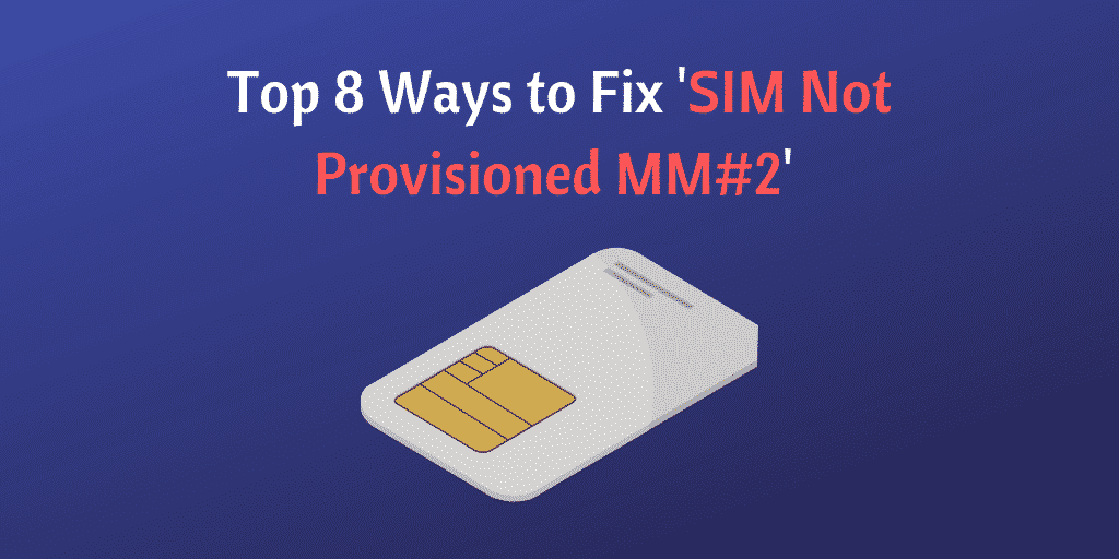 Top 8 Ways to Fix 'SIM Not Provisioned MM#2'