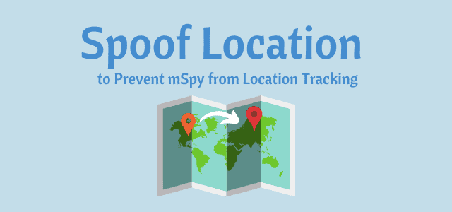Spoof Location to Prevent mSpy from Location Tracking